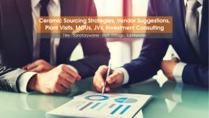 Helping to devise Ceramic Sourcing Strategies, Ceramic Sourcing Through MOU, JVs and Investment Consulting in Indian Ceramic Industry.